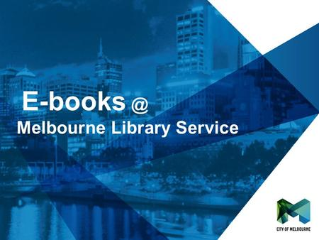 Click to edit Master title style Click to edit Master subtitle style Melbourne Library Service.