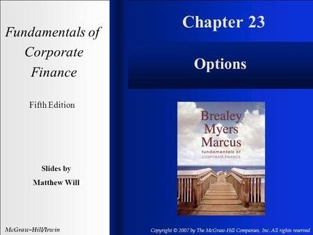 Chapter 23 Fundamentals of Corporate Finance Fifth Edition Slides by Matthew Will McGraw-Hill/Irwin Copyright © 2007 by The McGraw-Hill Companies, Inc.