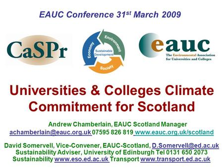 Universities & Colleges Climate Commitment for Scotland Andrew Chamberlain, EAUC Scotland Manager 07595 826 819