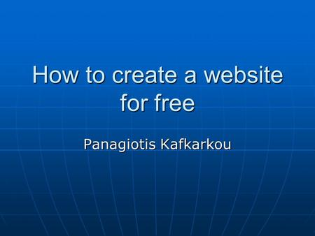 How to create a website for free Panagiotis Kafkarkou.