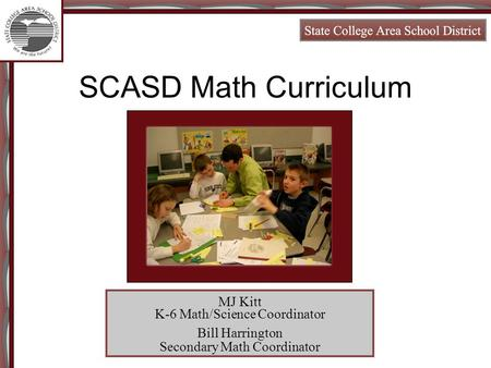 SCASD <strong>Math</strong> Curriculum MJ Kitt K-6 <strong>Math</strong>/Science Coordinator Bill Harrington Secondary <strong>Math</strong> Coordinator.