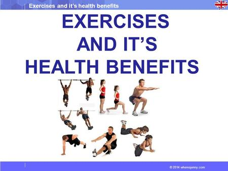 © 2014 wheresjenny.com Exercises and it's health benefits EXERCISES AND IT'S HEALTH BENEFITS.