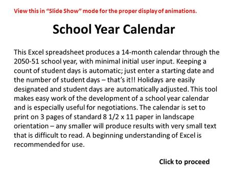 School Year Calendar This Excel spreadsheet produces a 14-month calendar through the 2050-51 school year, with minimal initial user input. Keeping a count.