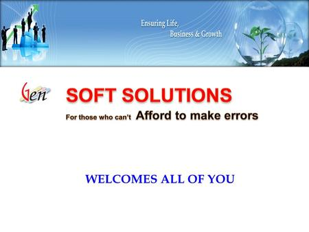 WELCOMES ALL OF YOU Soft solutions for those who can't afford to make errors. Gen-AVAT All India VAT solution under one Roof.