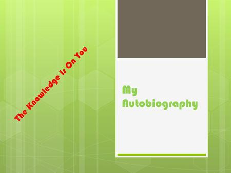 My Autobiography The Knowledge Is On You. Presented by: Michelle Y. Ansano Some personal information about mE HOBBIES:  I am a Music Lover.  I Love.