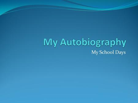 My Autobiography My School Days.