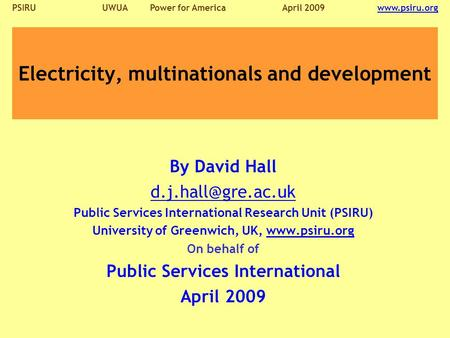 PSIRU UWUA Power for AmericaApril 2009  Electricity, multinationals and development By David Hall Public Services.