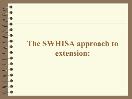 The SWHISA approach to extension:. The SWHISA approach extension:  participatory, farmer led,  open-ended and interactive relationship among farm families,