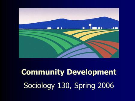 Community Development Sociology 130, Spring 2006.