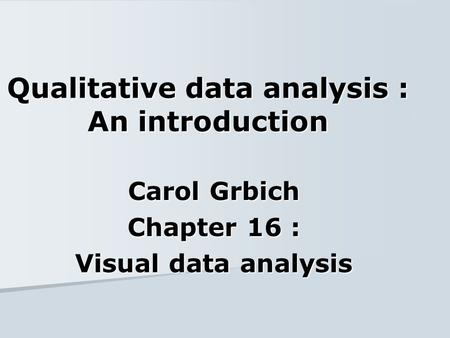 Qualitative data analysis : An introduction Carol Grbich Chapter 16 : Visual data analysis.