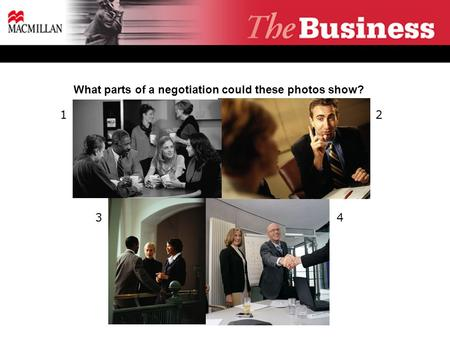 What parts of a negotiation could these photos show? 12 34.
