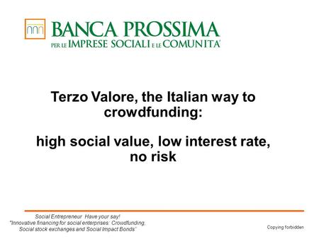 Copying forbidden Terzo Valore, the Italian way to crowdfunding: high social value, low interest rate, no risk Social Entrepreneur Have your say! Innovative.
