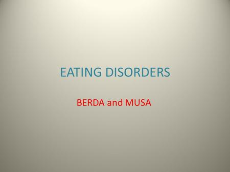 EATING DISORDERS BERDA and MUSA. What Are The Main Types of Eating Disorders? An eating disorder is when someone begins eating too much, or when someone.