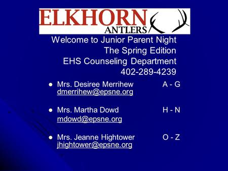Welcome to Junior Parent Night The Spring Edition EHS Counseling Department 402-289-4239 Mrs. Desiree Merrihew A - G Mrs. Desiree Merrihew.