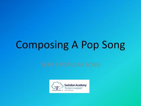 Composing A Pop Song YEAR 9 POPULAR SONG. Learning Objectives These are the learning objectives: Know some steps to writing some lyrics Understand how.