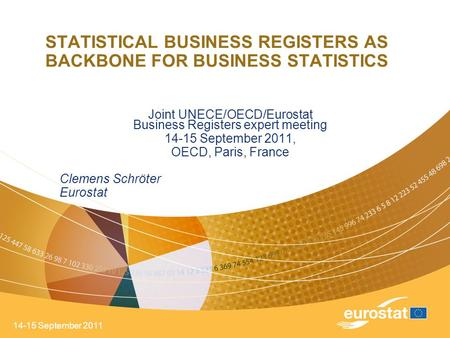 14-15 September 2011 STATISTICAL BUSINESS REGISTERS AS BACKBONE FOR BUSINESS STATISTICS Joint UNECE/OECD/Eurostat Business Registers expert meeting 14-15.