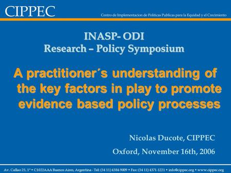 INASP- ODI Research – Policy Symposium A practitioner´s understanding of the key factors in play to promote evidence based policy processes Av. Callao.