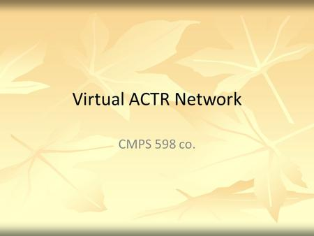 Virtual ACTR Network CMPS 598 co.. Mission To provide online information center about ACTR and social network tangible to its stakeholders. People Rooms.