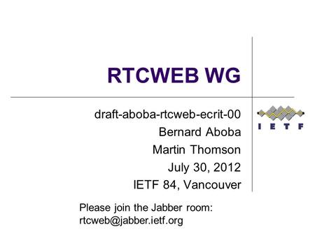 RTCWEB WG draft-aboba-rtcweb-ecrit-00 Bernard Aboba Martin Thomson July 30, 2012 IETF 84, Vancouver Please join the Jabber room: