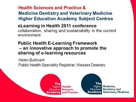 Health Sciences and Practice & Medicine Dentistry and Veterinary Medicine Higher Education Academy Subject Centres Helen Buttivant Public Health Speciality.