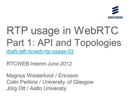 Slide title 70 pt CAPITALS Slide subtitle minimum 30 pt RTP usage in WebRTC Part 1: API and Topologies draft-ietf-rtcweb-rtp-usage-03 RTCWEB Interim June.