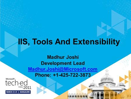 IIS, Tools And Extensibility Madhur Joshi Development Lead Phone: +1-425-722-3873.