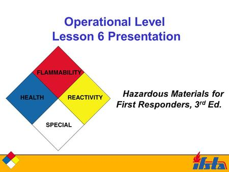 Operational Level Lesson 6 Presentation Hazardous Materials for First Responders, 3 rd Ed.