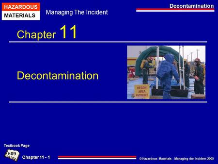Chapter 11 - 1 © Hazardous Materials - Managing the Incident 2005 HAZARDOUS MATERIALS Managing The Incident Decontamination Chapter 11 Decontamination.