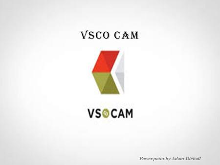 VSCO CAM Power point by Adam Dieball. VSCO CAM  100% free  VSCO Cam 4.0 for iOS 8 on iPhone, iPad, and Android.