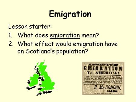Emigration Lesson starter: 1.What does emigration mean? 2.What effect would emigration have on Scotland's population?