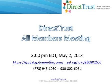 1101 Connecticut Ave NW, Washington, DC 20036 2:00 pm EDT, May 2, 2014 https://global.gotomeeting.com/meeting/join/930802605 (773)