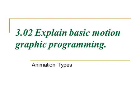 3.02 Explain basic motion graphic programming. Animation Types.