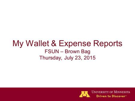 My Wallet & Expense Reports FSUN – Brown Bag Thursday, July 23, 2015.