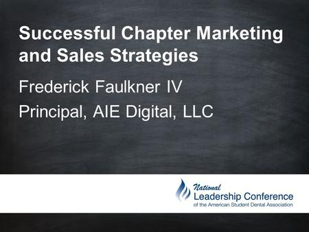Successful Chapter Marketing and Sales Strategies Frederick Faulkner IV Principal, AIE Digital, LLC.