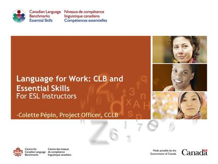 Language for Work: CLB and Essential Skills For ESL Instructors -Colette Pépin, Project Officer, CCLB.