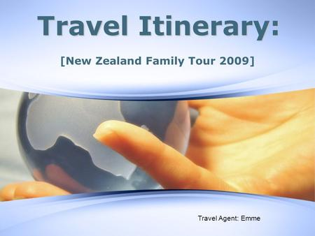 Travel Itinerary: [New Zealand Family Tour 2009] Travel Agent: Emme.