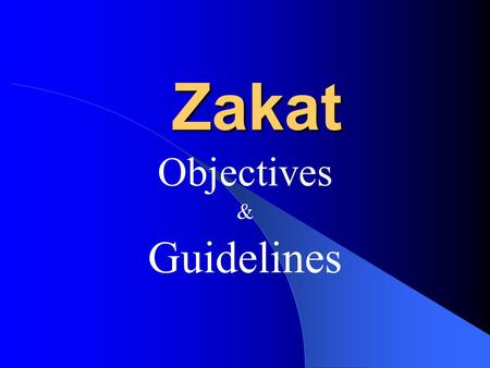 Zakat Objectives & Guidelines. In the Name of Allah the Most Gracious, the Most Merciful.