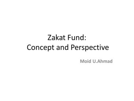 Zakat Fund: Concept and Perspective Moid U.Ahmad.