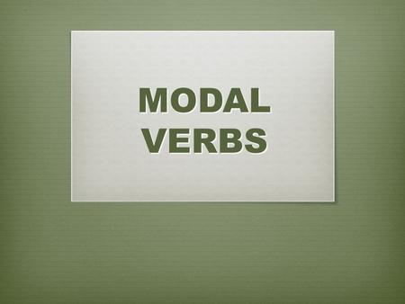 MODAL VERBS. General rules They help to express different meanings: ABILITY, OBLIGATION, OR POSSIBILITY They do not take -S for 3rd person ( except HAVE.