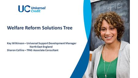 Kay Wilkinson – Universal Support Development Manager North East England Sharon Collins – TPAS Associate Consultant Welfare Reform Solutions Tree.