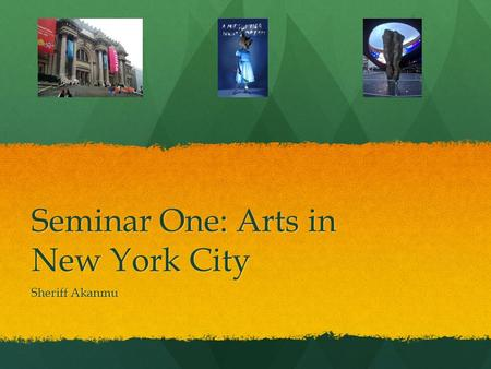 Seminar One: Arts in New York City Sheriff Akanmu.