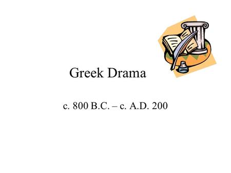 "Greek Drama c. 800 B.C. – c. A.D. 200 ""Wisdom Begins in Wonder."" Spirit of inquiry; men reflect and give voice to their questions. Hebrews = Religious."