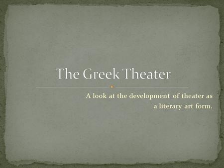 A look at the development of theater as a literary art form.
