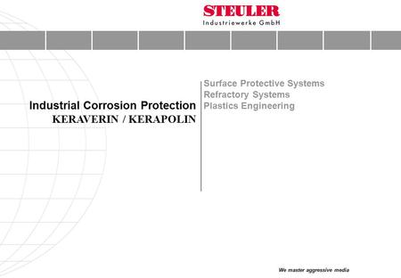 We master aggressive media Surface Protective Systems Refractory Systems Plastics Engineering Industrial Corrosion Protection KERAVERIN / KERAPOLIN.