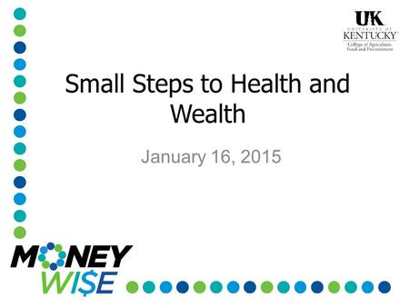 Small Steps to Health and Wealth January 16, 2015.
