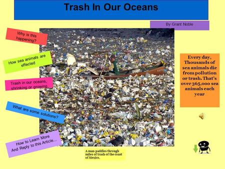 Trash In Our Oceans By Grant Noble Every day, Thousands of sea animals die from pollution or trash. That's over 365,ooo sea animals each year A man paddles.
