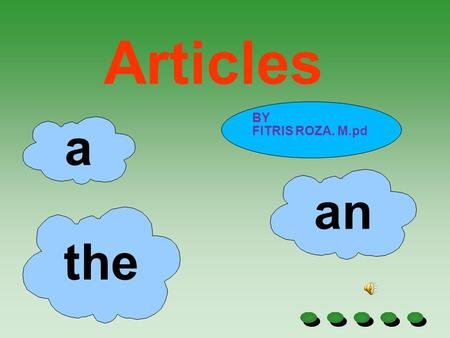 Articles a the an BY FITRIS ROZA. M.pd What is an article It is an adjective. It modifies a noun.
