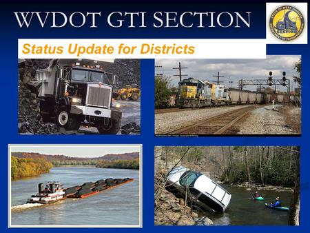 WVDOT GTI SECTION Status Update for Districts. AGENDA Introduction. Introduction. Status Update. Status Update. How to Spatially Enable Database. How.