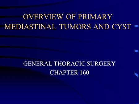 OVERVIEW OF PRIMARY MEDIASTINAL TUMORS AND CYST