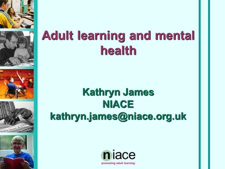 Adult learning and mental health Kathryn James NIACE